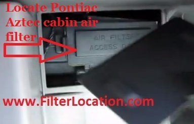 Acces to Pontiac Aztec cabin air filter